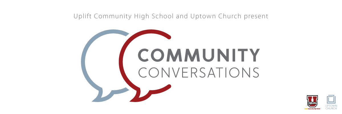 Uptown Church & Uplift Community High School Community Conversations